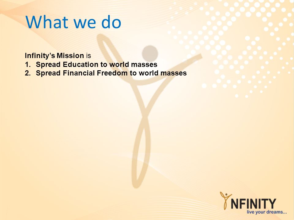 What we do Infinity's Mission is Spread Education to world masses