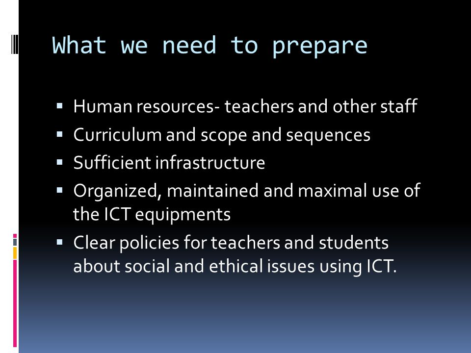 What we need to prepare Human resources- teachers and other staff