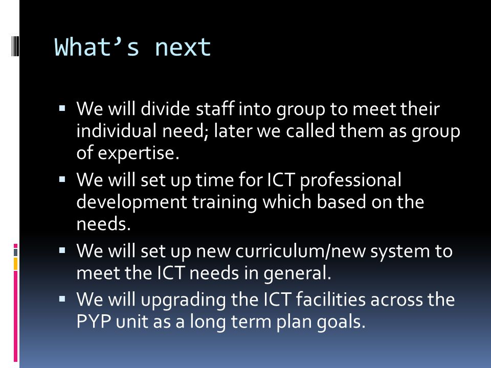 What's next We will divide staff into group to meet their individual need; later we called them as group of expertise.