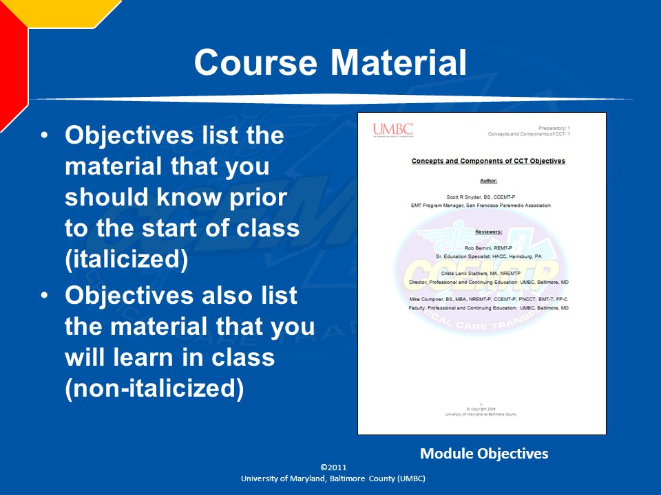 Course Material Objectives list the material that you should know prior to the start of class (italicized)
