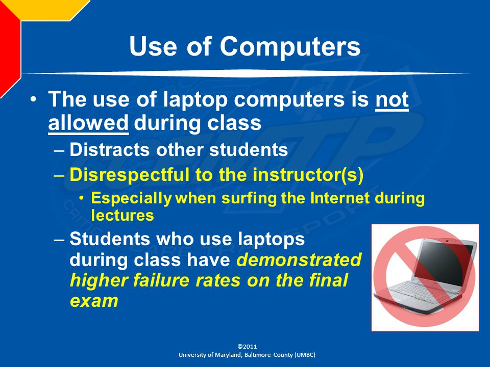 Use of Computers The use of laptop computers is not allowed during class. Distracts other students.