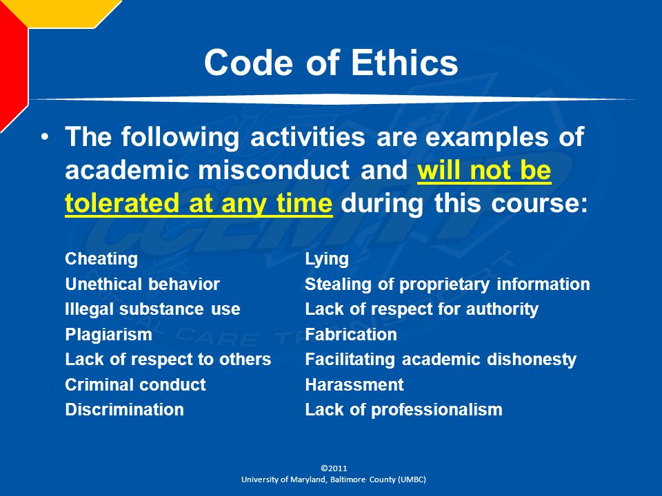Code of Ethics The following activities are examples of academic misconduct and will not be tolerated at any time during this course: