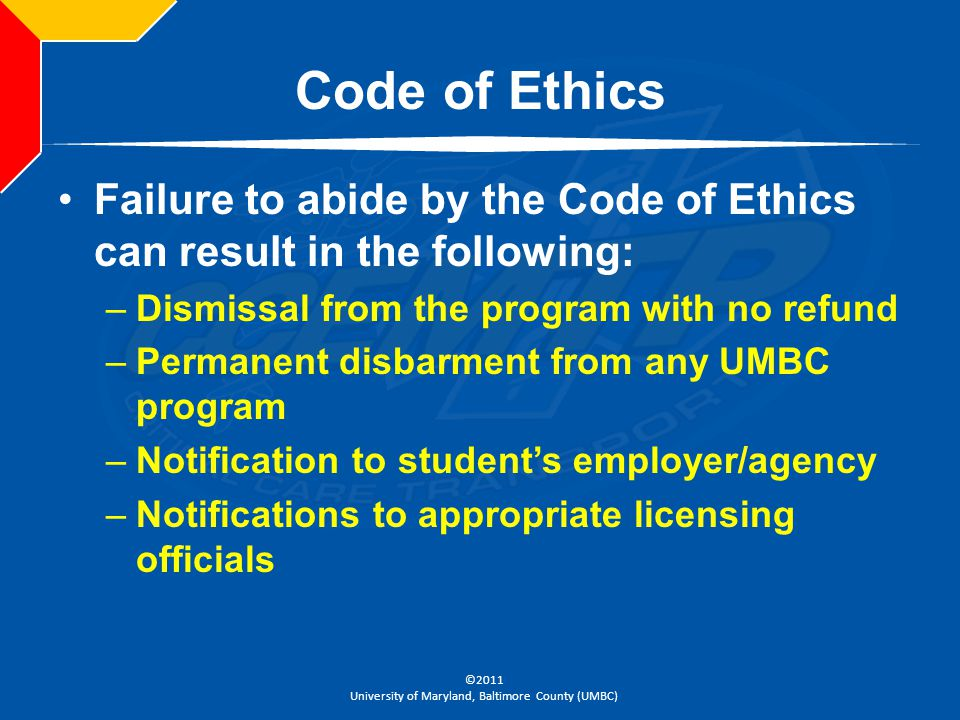 Code of Ethics Failure to abide by the Code of Ethics can result in the following: Dismissal from the program with no refund.