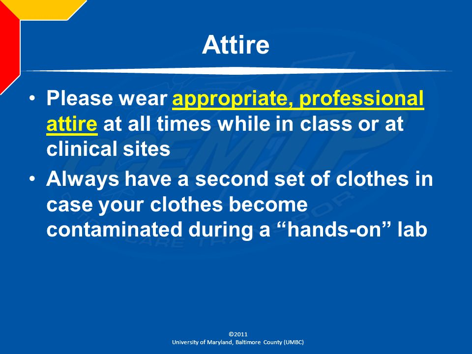 Attire Please wear appropriate, professional attire at all times while in class or at clinical sites.