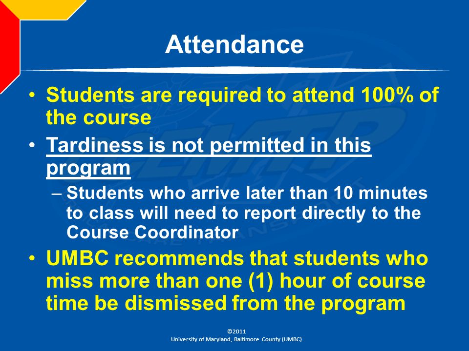 Attendance Students are required to attend 100% of the course