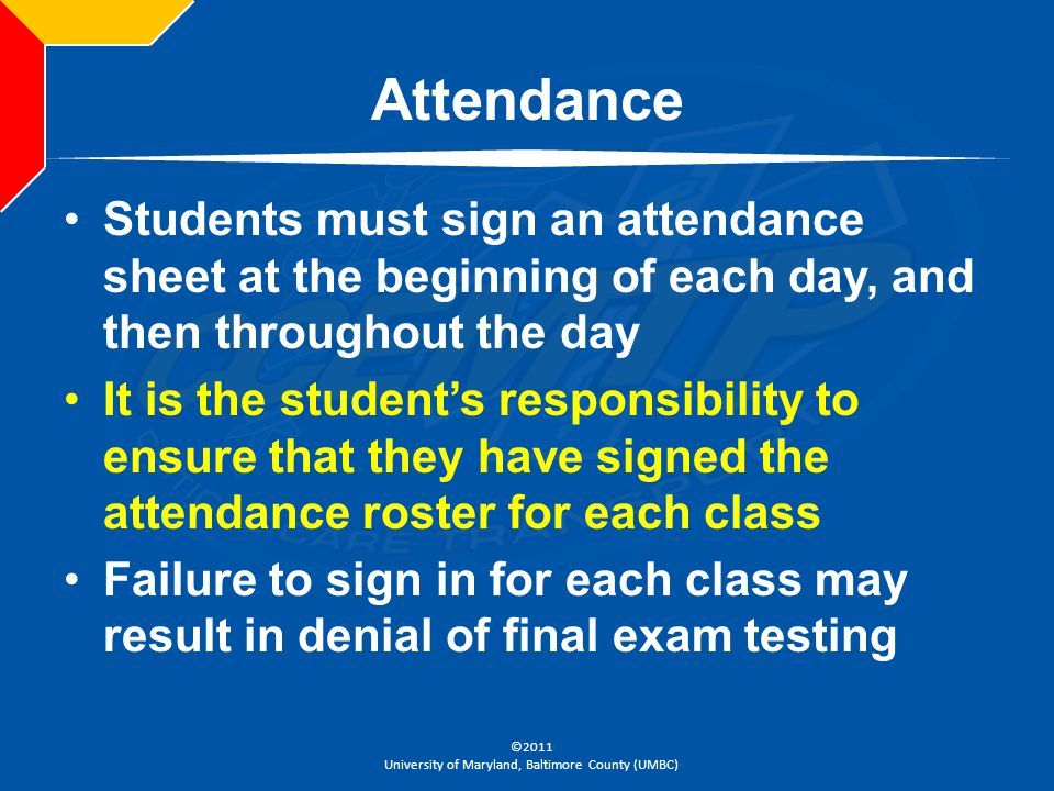 Attendance Students must sign an attendance sheet at the beginning of each day, and then throughout the day.