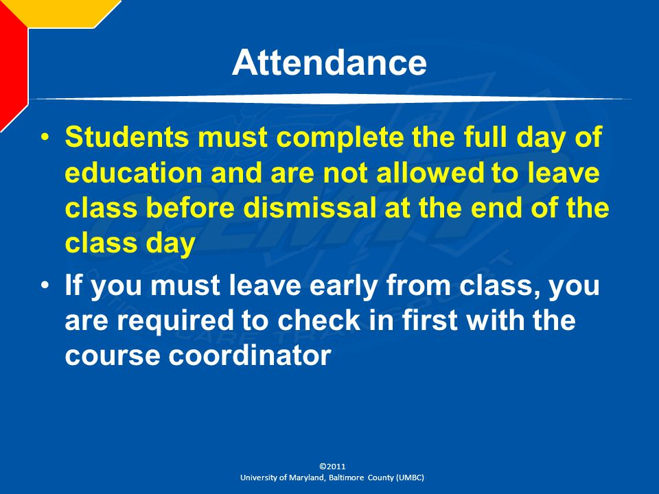 Attendance Students must complete the full day of education and are not allowed to leave class before dismissal at the end of the class day.