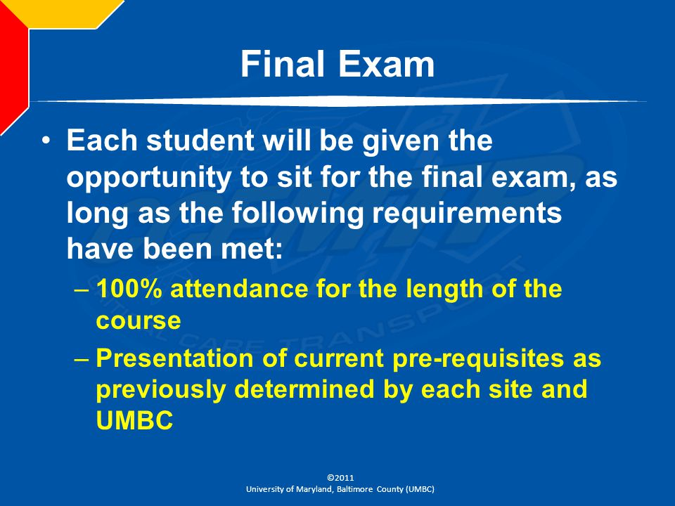 Final Exam Each student will be given the opportunity to sit for the final exam, as long as the following requirements have been met: