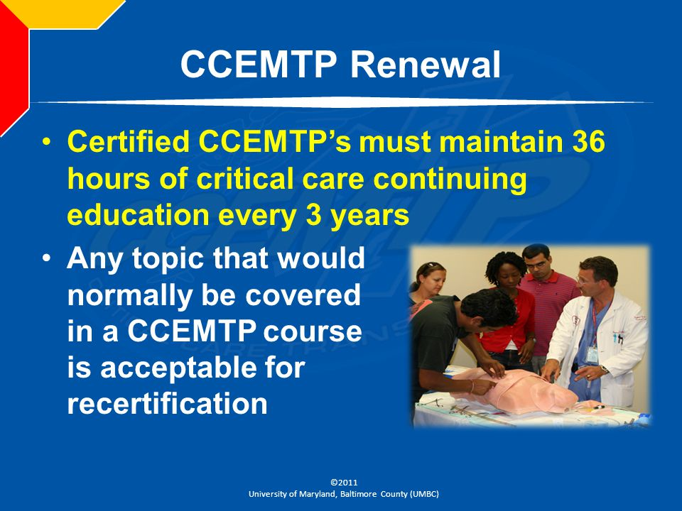 CCEMTP Renewal Certified CCEMTP's must maintain 36 hours of critical care continuing education every 3 years.
