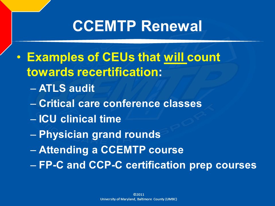 CCEMTP Renewal Examples of CEUs that will count towards recertification: ATLS audit. Critical care conference classes.