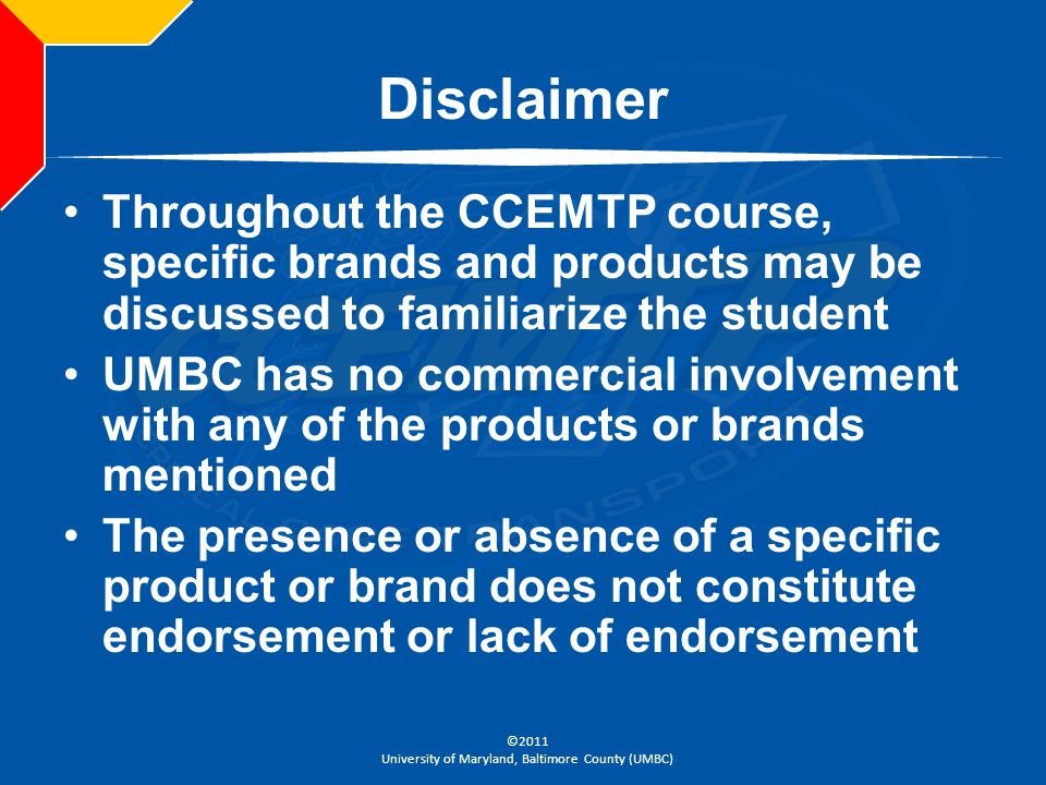 Disclaimer Throughout the CCEMTP course, specific brands and products may be discussed to familiarize the student.