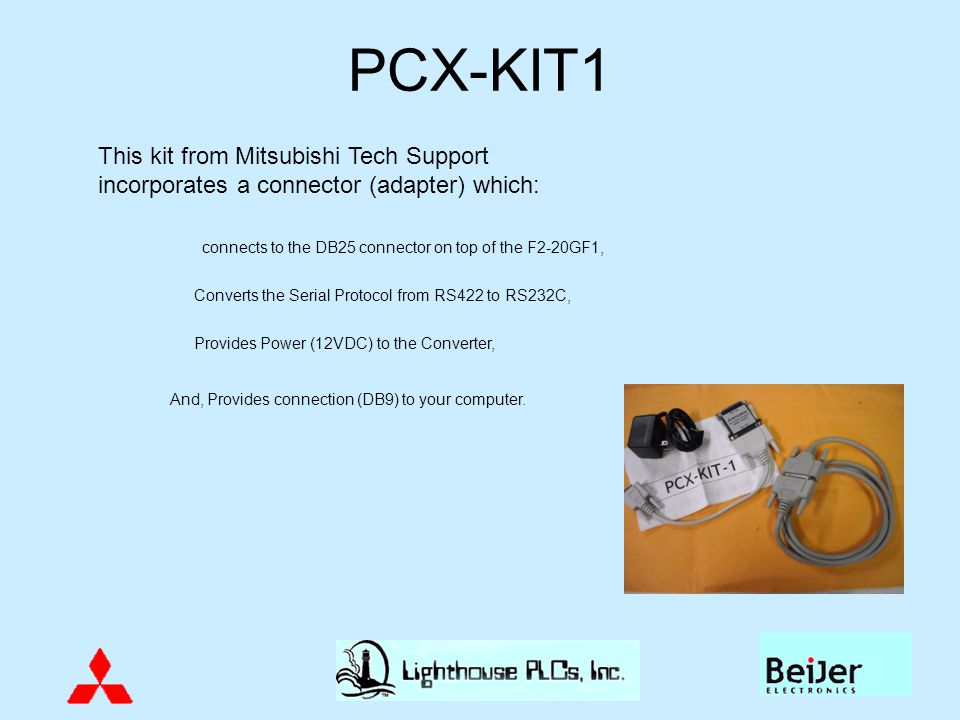 PCX-KIT1 This kit from Mitsubishi Tech Support incorporates a connector (adapter) which: connects to the DB25 connector on top of the F2-20GF1,
