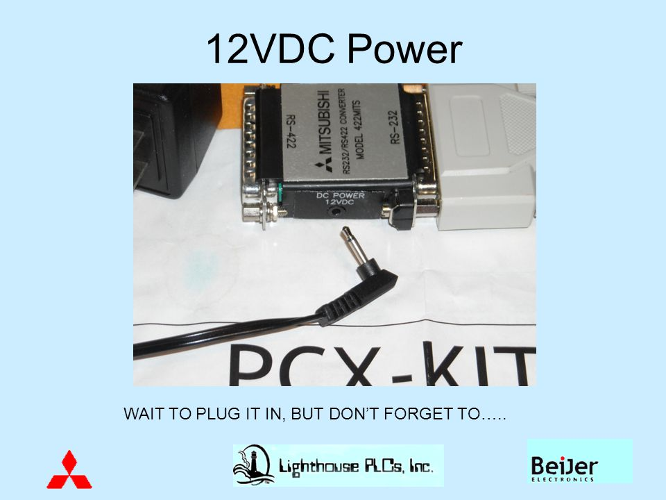 12VDC Power WAIT TO PLUG IT IN, BUT DON'T FORGET TO…..