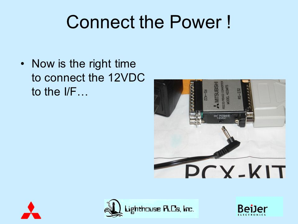 Connect the Power ! Now is the right time to connect the 12VDC to the I/F…