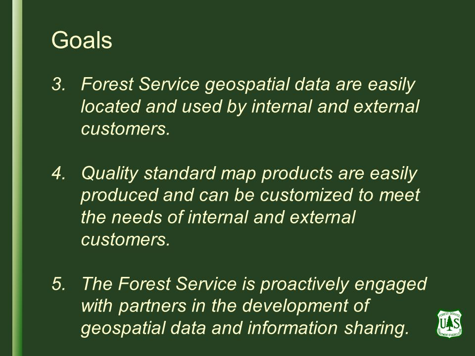 Goals Forest Service geospatial data are easily located and used by internal and external customers.