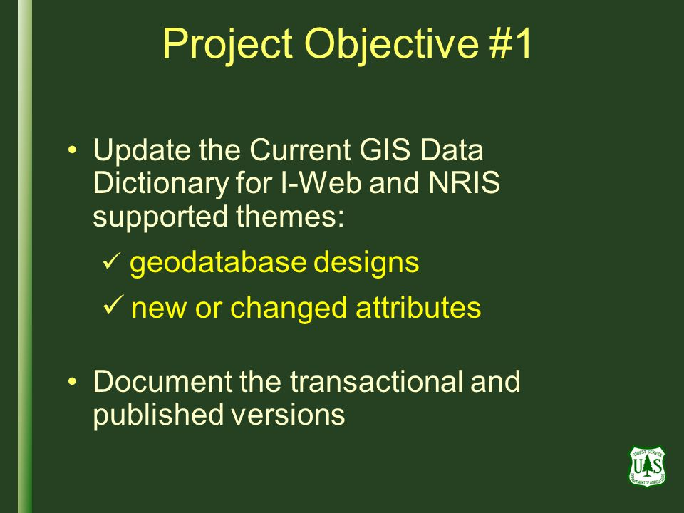 Project Objective #1 Update the Current GIS Data Dictionary for I-Web and NRIS supported themes: geodatabase designs.