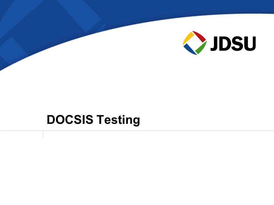 DOCSIS Testing Return path is ½ the communication.