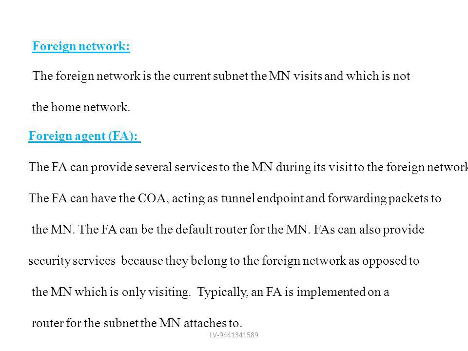the MN which is only visiting. Typically, an FA is implemented on a