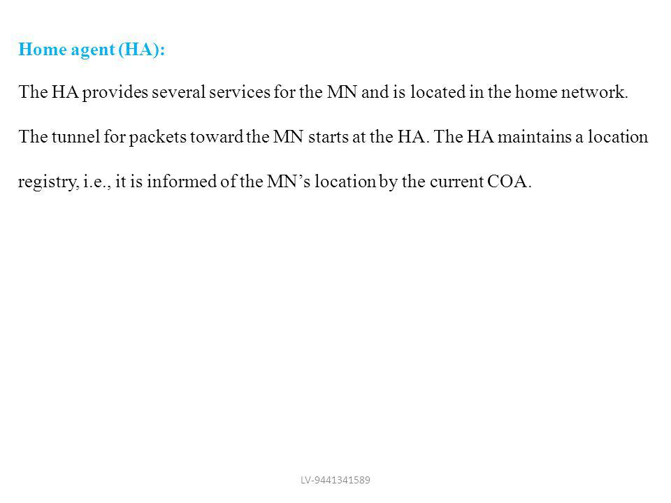 Home agent (HA): The HA provides several services for the MN and is located in the home network.