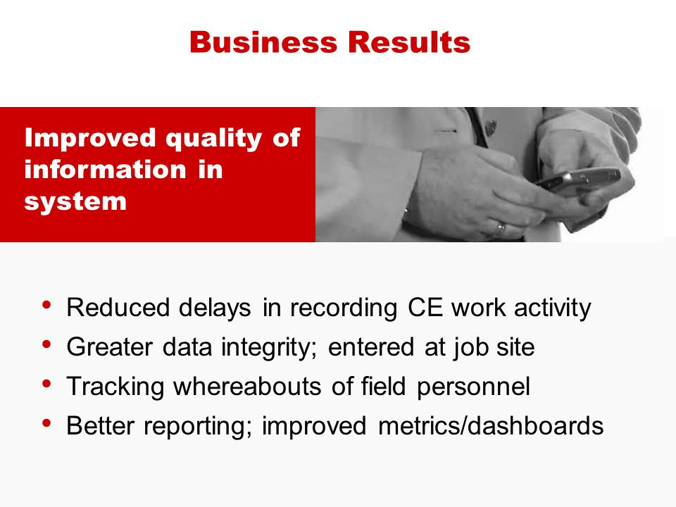 Business Results Improved quality of information in system