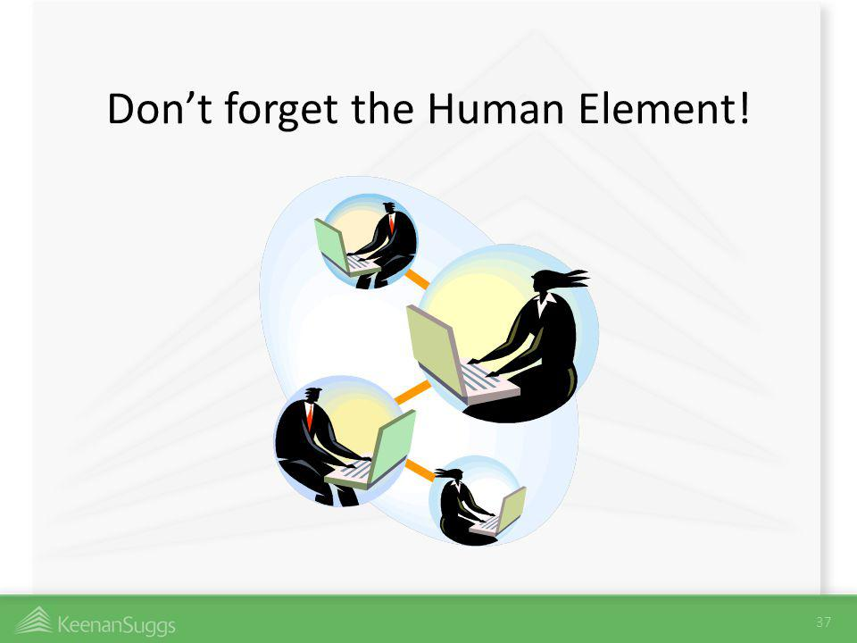Don't forget the Human Element!