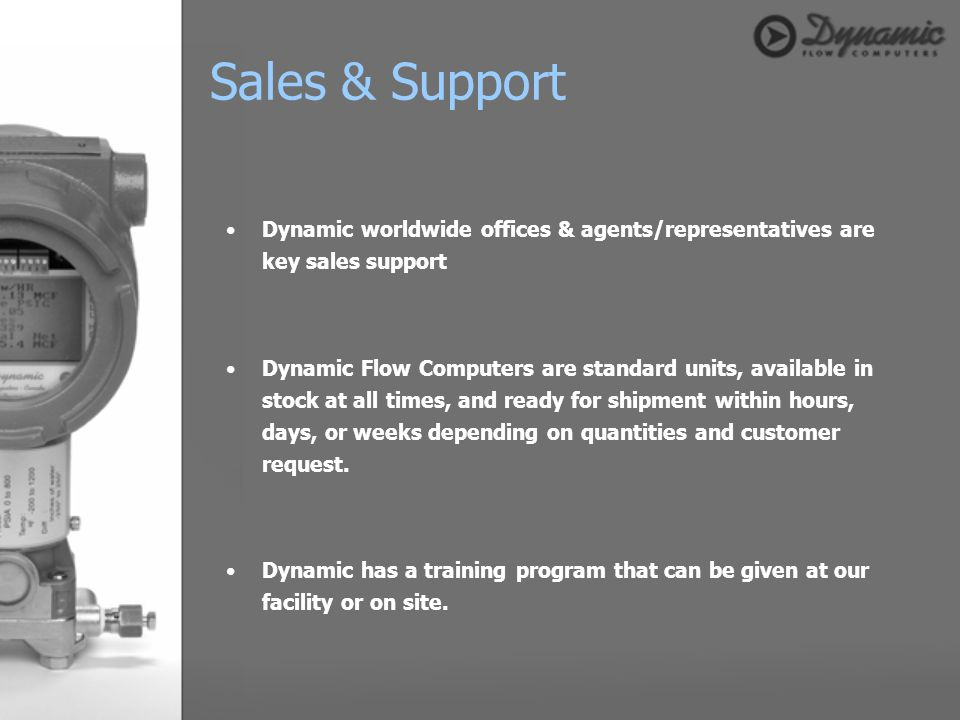 Sales & Support Dynamic worldwide offices & agents/representatives are key sales support.
