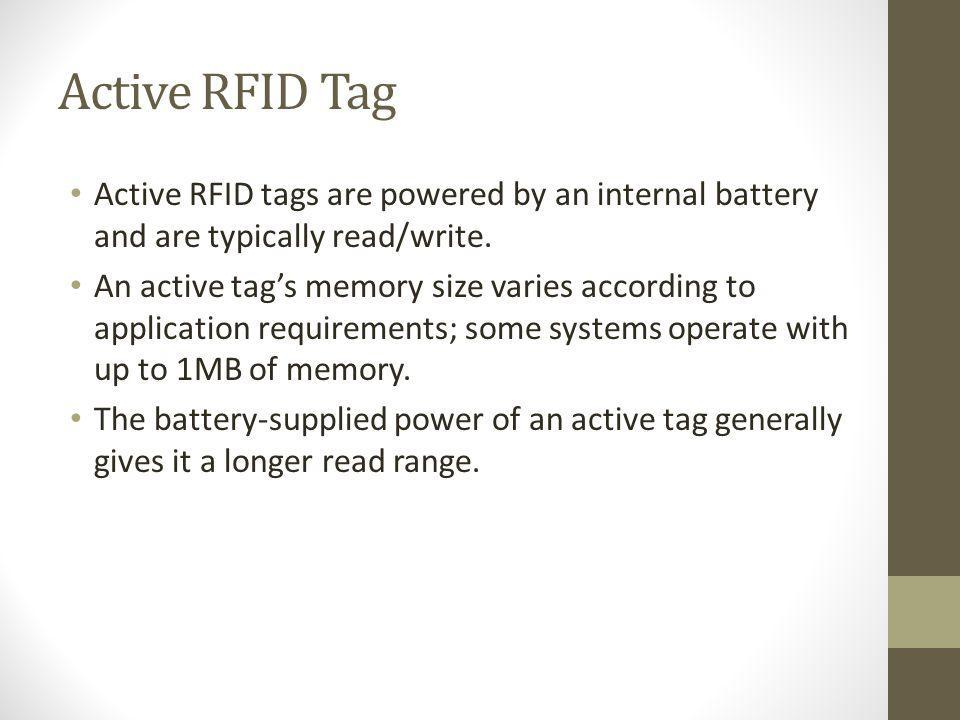 Active RFID Tag Active RFID tags are powered by an internal battery and are typically read/write.