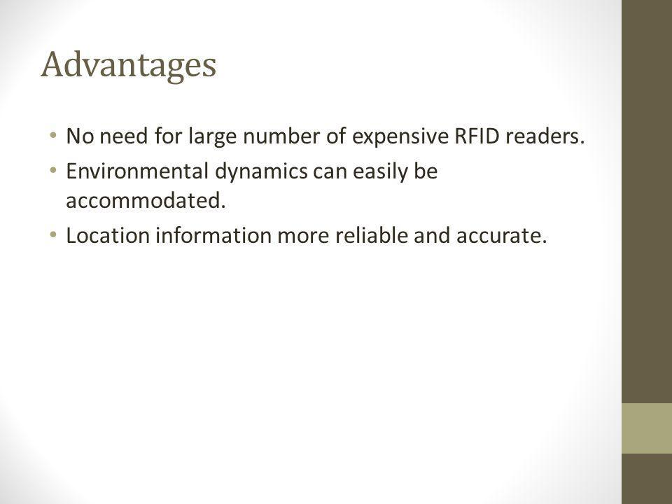 Advantages No need for large number of expensive RFID readers.