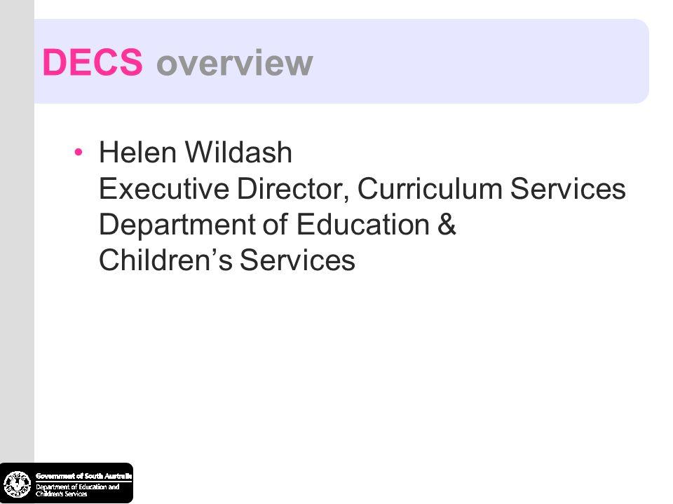 DECS overview Helen Wildash Executive Director, Curriculum Services Department of Education & Children's Services.