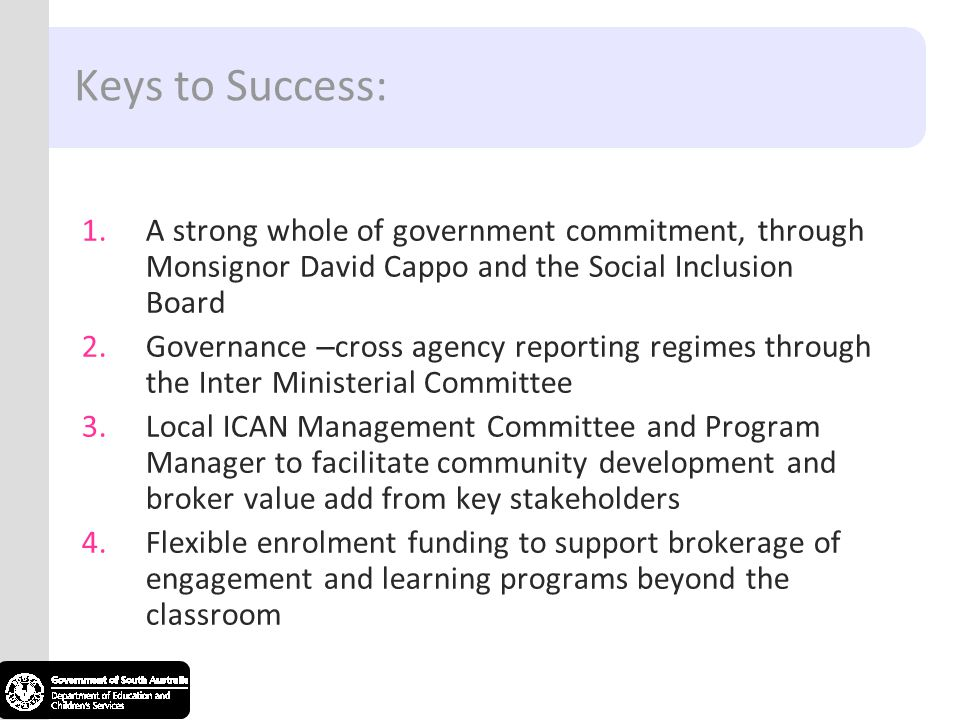 Keys to Success: A strong whole of government commitment, through Monsignor David Cappo and the Social Inclusion Board.