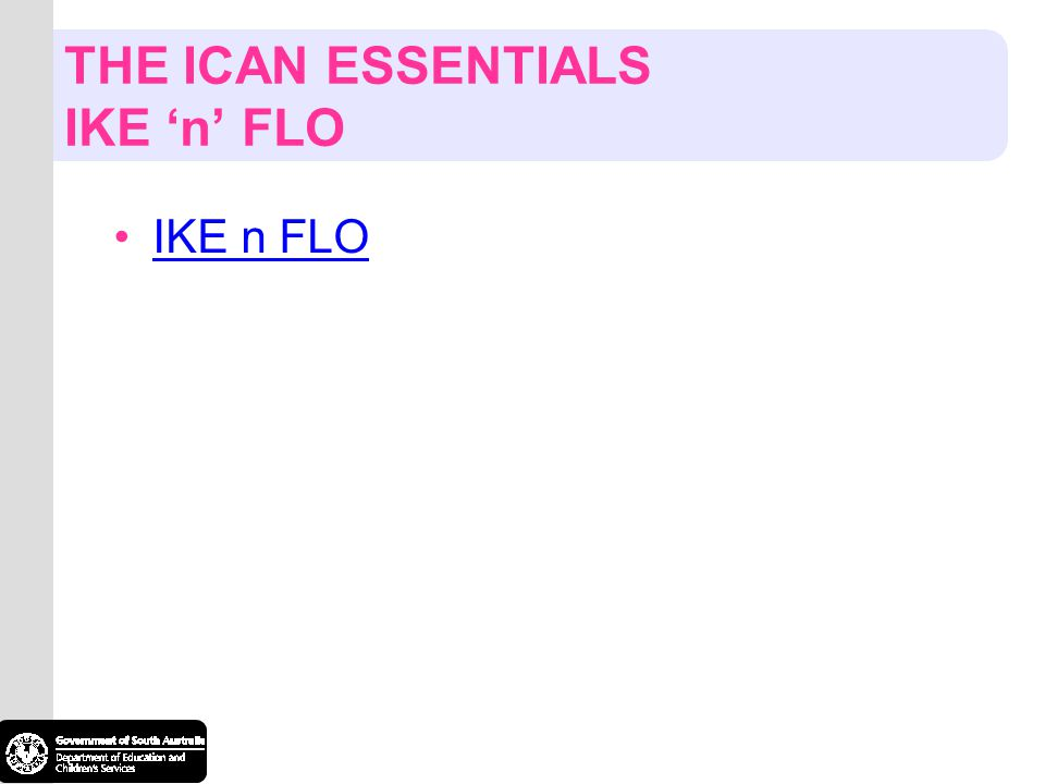 THE ICAN ESSENTIALS IKE 'n' FLO