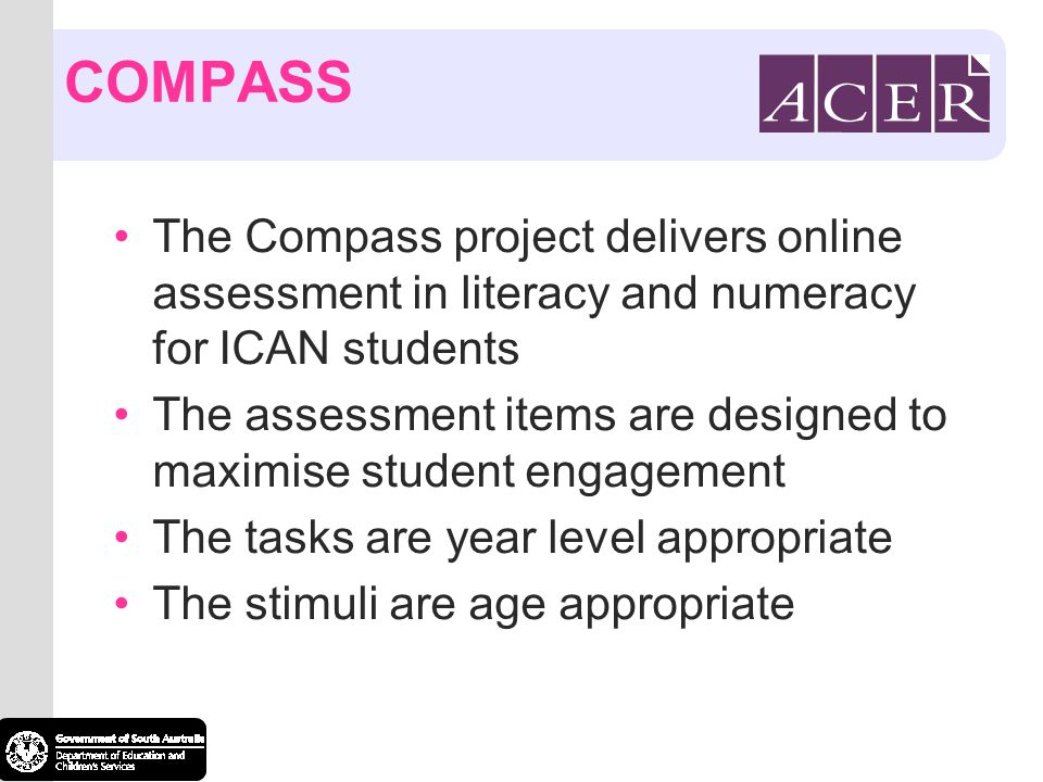 COMPASS The Compass project delivers online assessment in literacy and numeracy for ICAN students.