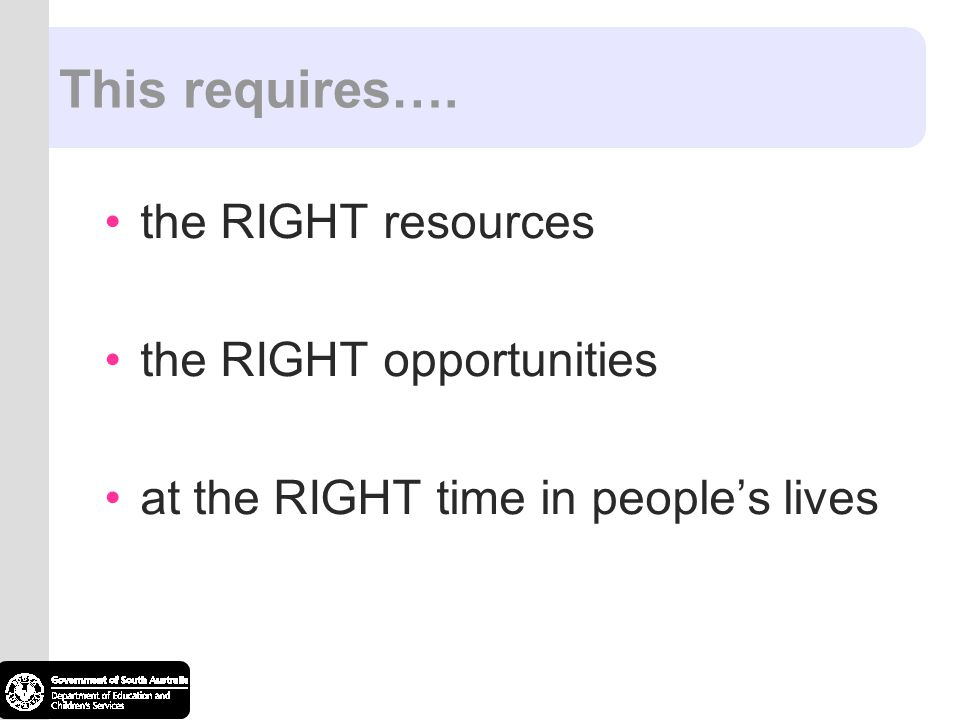 This requires…. the RIGHT resources the RIGHT opportunities