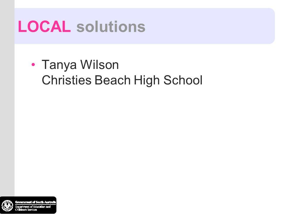 LOCAL solutions Tanya Wilson Christies Beach High School