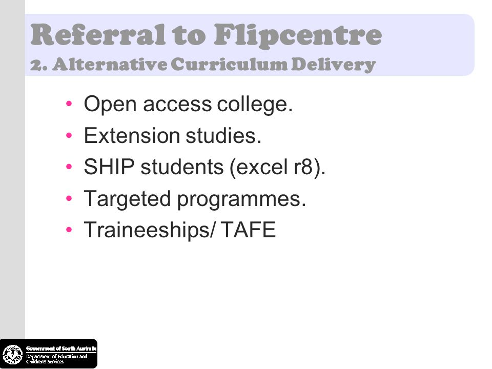 Referral to Flipcentre 2. Alternative Curriculum Delivery