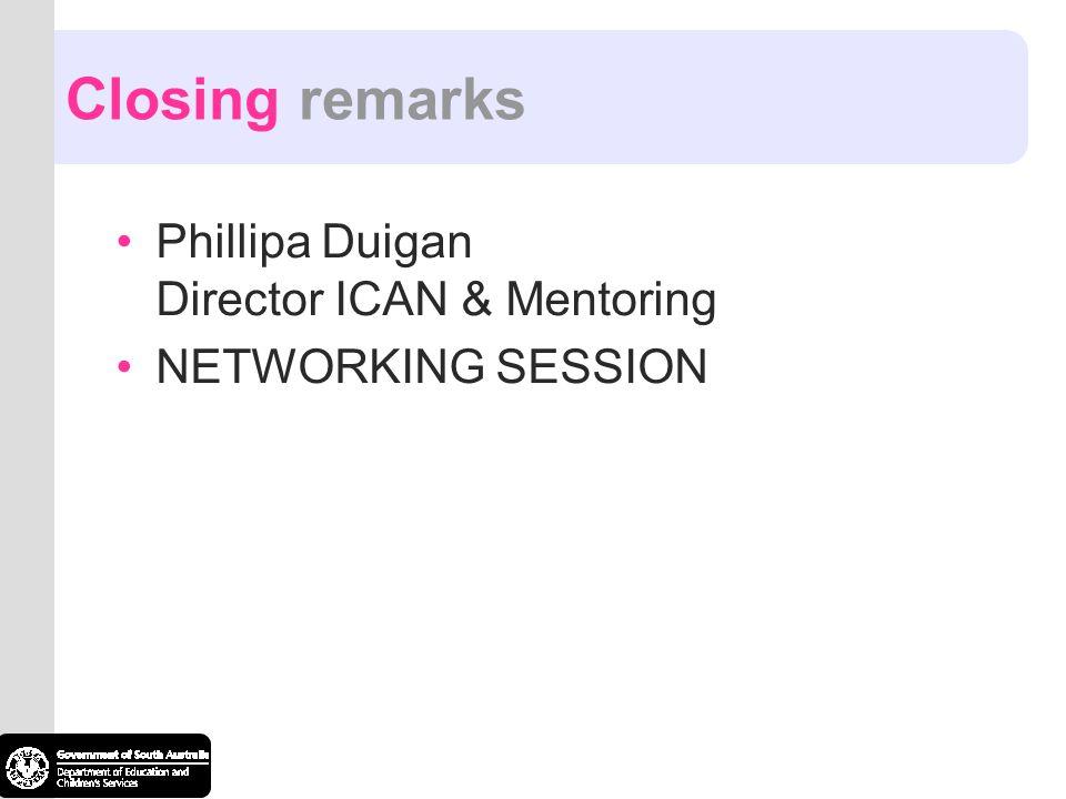 Closing remarks Phillipa Duigan Director ICAN & Mentoring