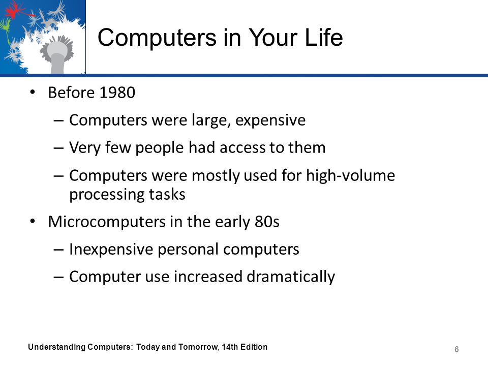 Computers in Your Life Before 1980 Computers were large, expensive