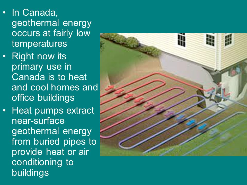 In Canada, geothermal energy occurs at fairly low temperatures