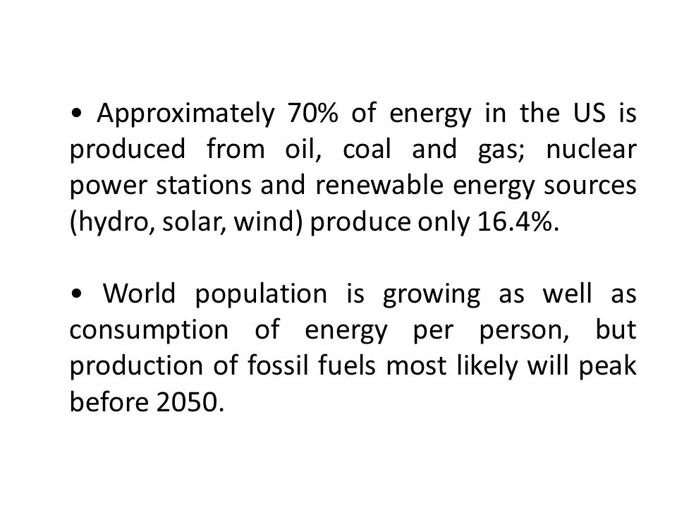 • Approximately 70% of energy in the US is produced from oil, coal and gas; nuclear power stations and renewable energy sources (hydro, solar, wind) produce only 16.4%.