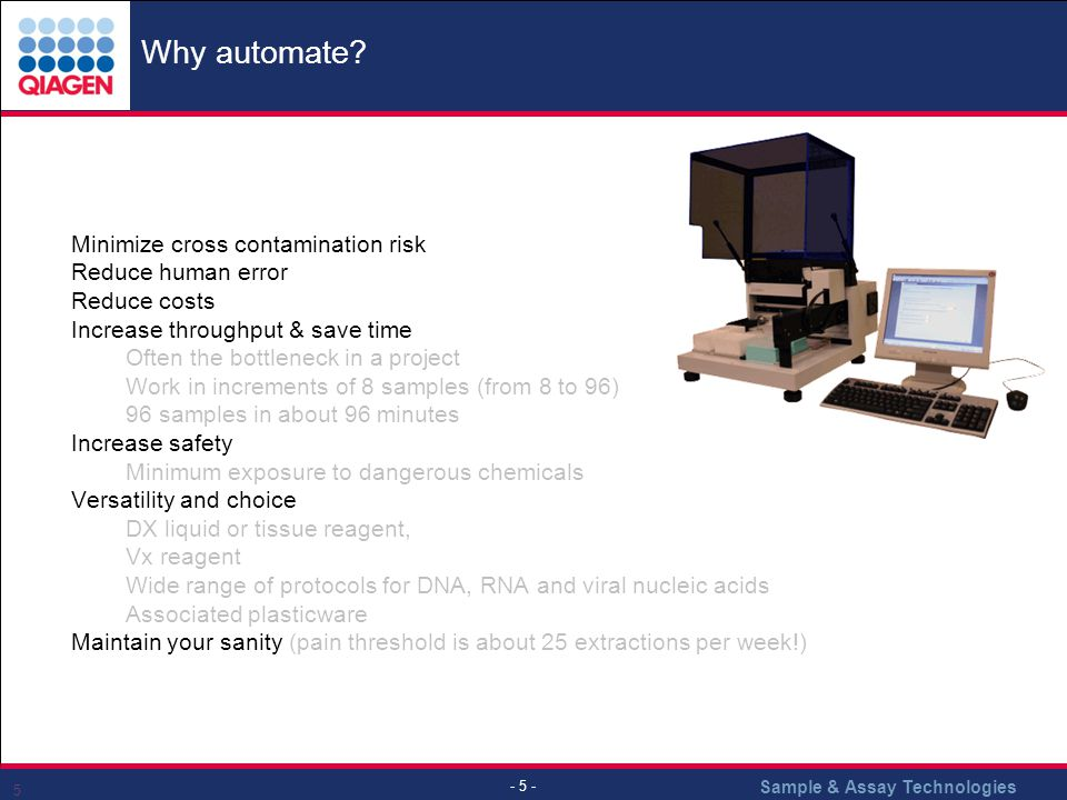 Why automate Minimize cross contamination risk Reduce human error
