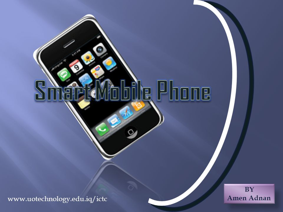 Smart Mobile Phone BY Amen Adnan www.uotechnology.edu.iq/ictc