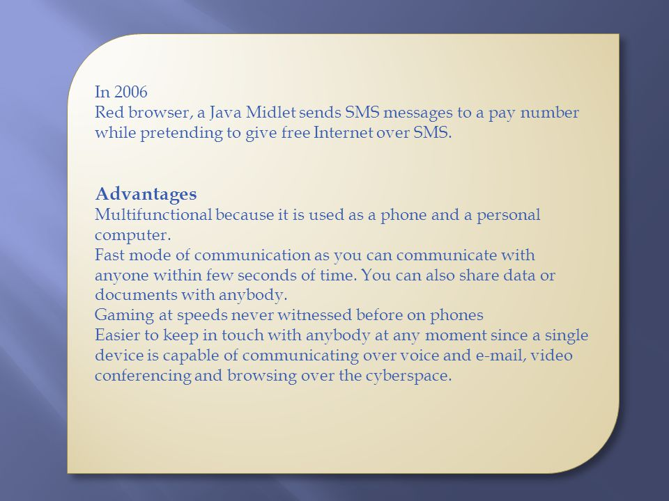 In 2006 Red browser, a Java Midlet sends SMS messages to a pay number while pretending to give free Internet over SMS.