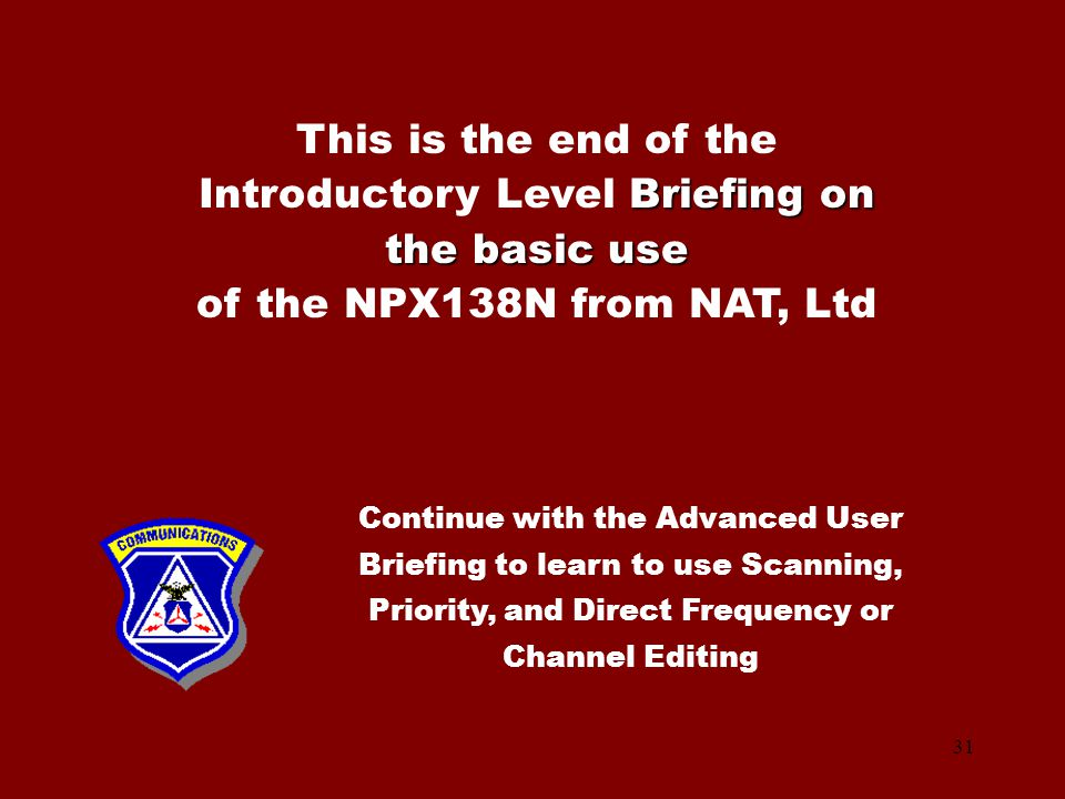 This is the end of the Introductory Level Briefing on the basic use of the NPX138N from NAT, Ltd