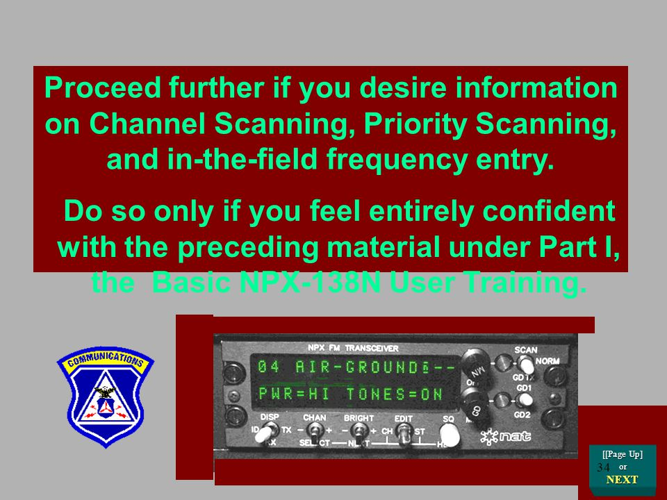 Proceed further if you desire information on Channel Scanning, Priority Scanning, and in-the-field frequency entry.