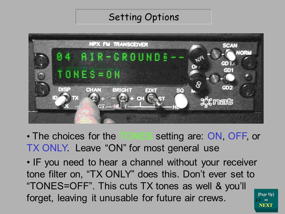 Setting Options The choices for the TONES setting are: ON, OFF, or TX ONLY. Leave ON for most general use.