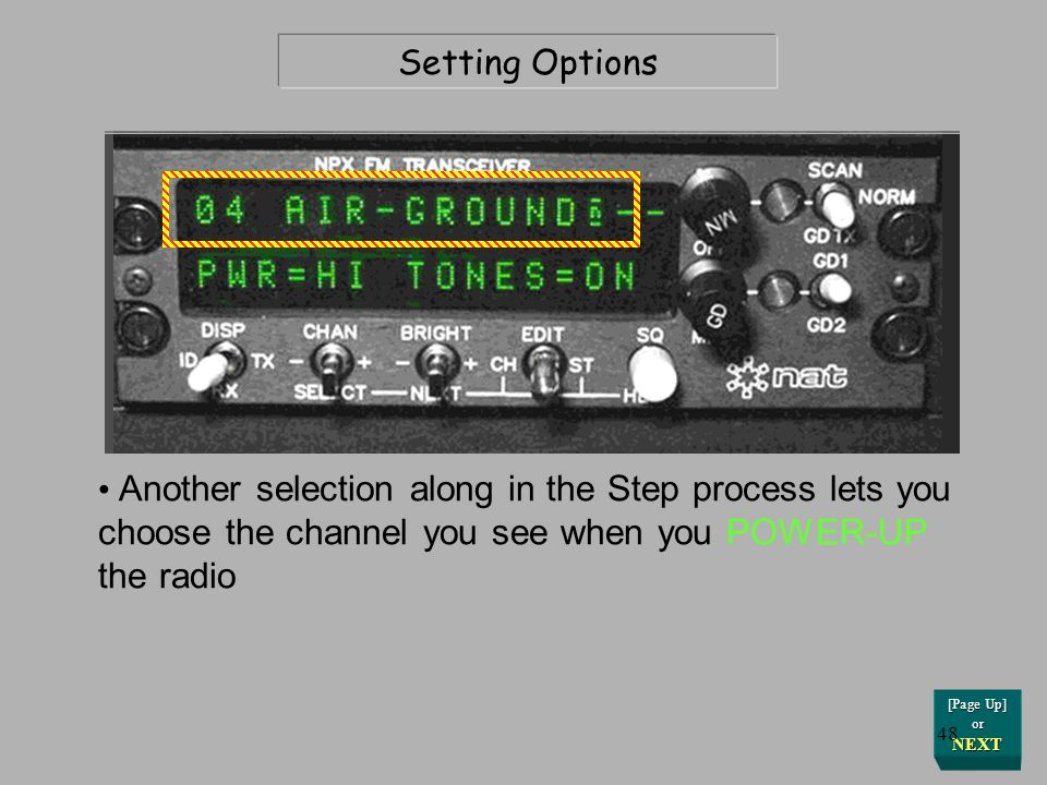 Setting Options Another selection along in the Step process lets you choose the channel you see when you POWER-UP the radio.
