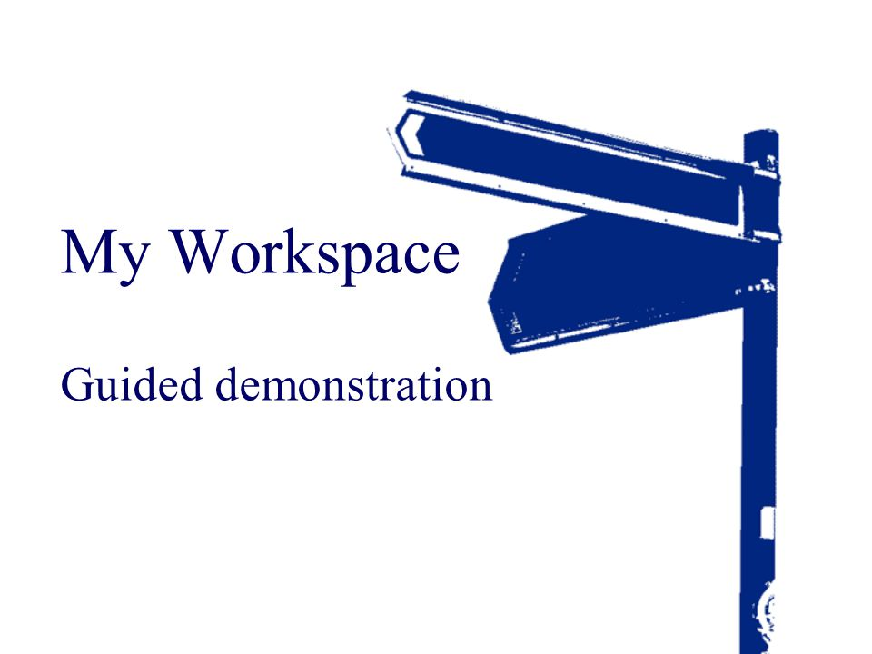 My Workspace Guided demonstration