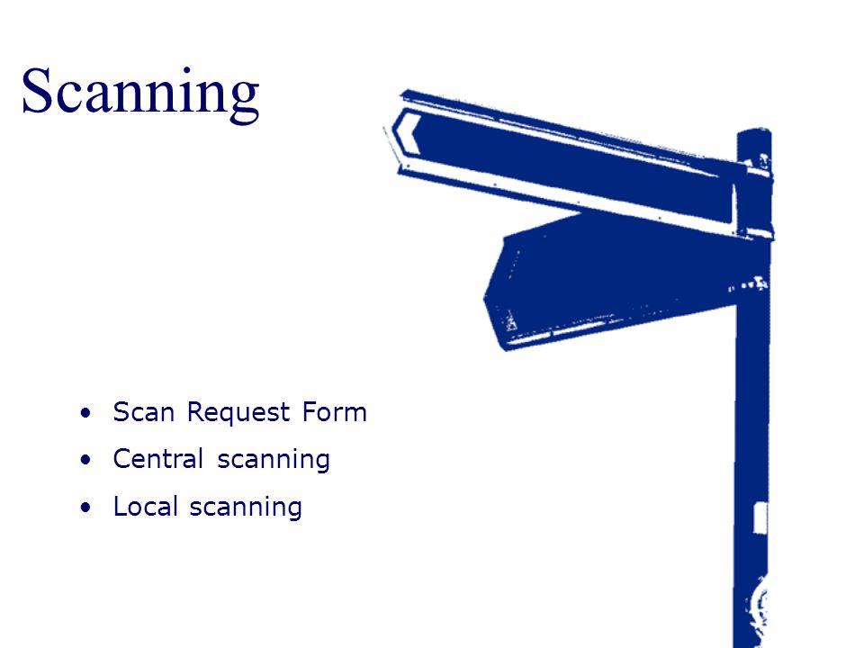 Scanning Scan Request Form Central scanning Local scanning Trainer: