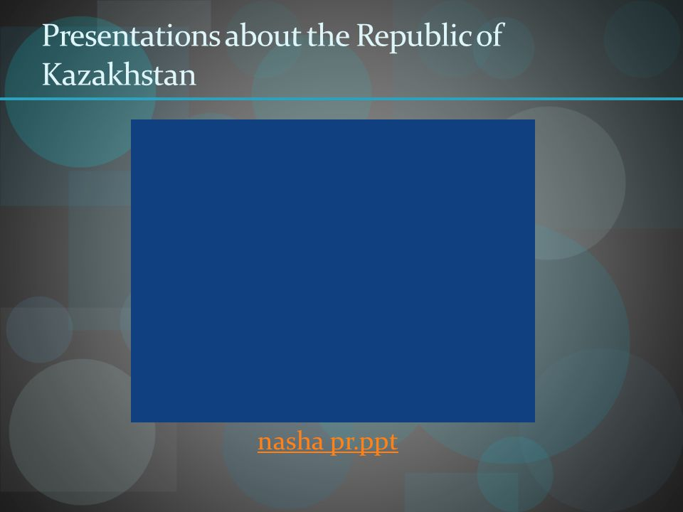 Presentations about the Republic of Kazakhstan