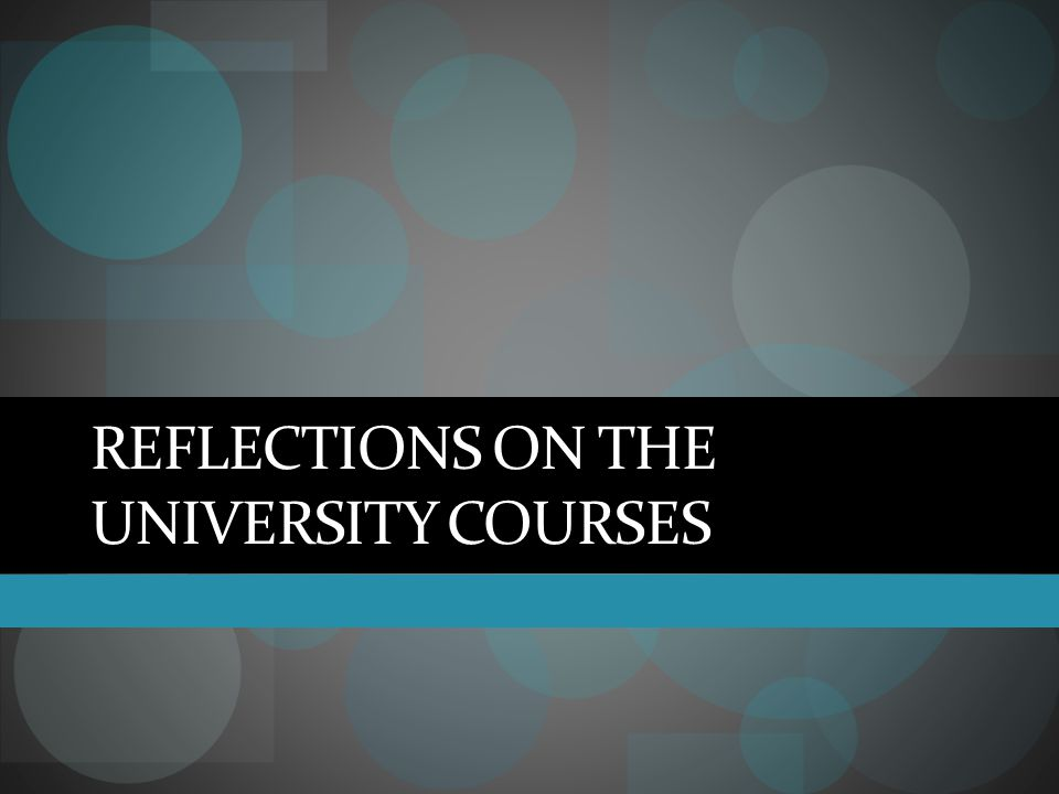 Reflections on the university courses